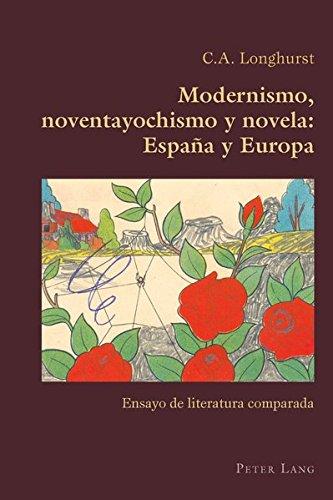 Modernismo, noventayochismo y novela: España y Europa: Ensayo de literatura comparada (Hispanic Studies: Culture and Ide