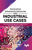 Generative Adversarial Networks with Industrial Use