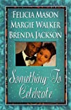 img - for Something To Celebrate: The First Noel\Kwaanza Kupendi\Truly Everlasting (Arabesque) by Mason, Felicia, Walker, Margie, Jackson, Brenda (1999) Mass Market Paperback book / textbook / text book