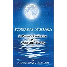 Ethereal Musings: A Private Collection of Prose and Poetry