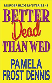 Better Dead Than Wed (Murder Blog Mysteries Book 2) by [Dennis, Pamela Frost]