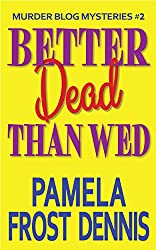Better Dead Than Wed (Murder Blog Mysteries Book 2)