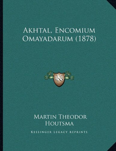 Read Online Akhtal, Encomium Omayadarum (1878) (Arabic Edition) ebook