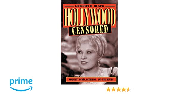 Hollywood censored morality codes catholics and the movies hollywood censored morality codes catholics and the movies cambridge studies in the history of mass communication gregory d black 9780521565929 fandeluxe Image collections