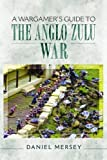 A Wargamer's Guide to The Anglo-Zulu War