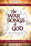 The War Songs of God: '... that I may conquer by His song ...' (God's Heart of War Series) (Volume 1)