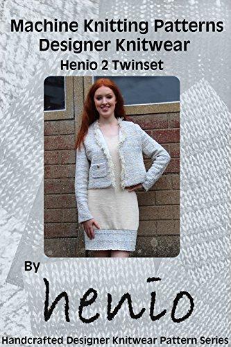 Machine Knitting Pattern: Designer Knitwear: Henio 2 Twinset (henio Handcrafted Designer Knitwear Single Pattern Series Book -