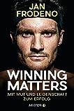 Winning matters: Mit Mut und Leidenschaft zum Erfolg