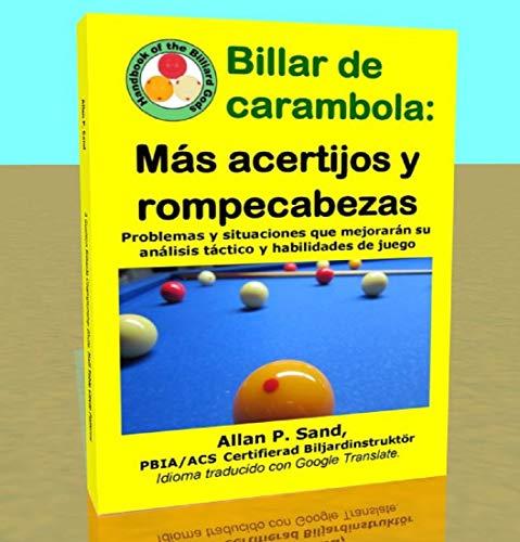 Billar de carambola - Más acertijos y rompecabezas: Problemas y situaciones que mejorarán su análisis táctico y habilidades de juego por Allan Sand