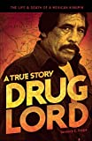 Drug Lord: A True Story: The Life and Death of a