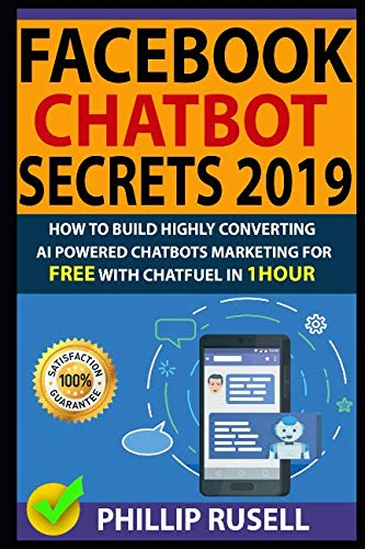 FACEBOOK CHATBOT SECRETS 2019: How To Build Highly Converting AI Powered Chatbots Marketing For FREE With Chatfuel In 1hour