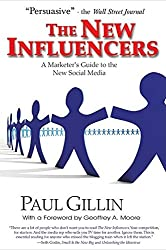 The New Influencers: A Marketer's Guide to the New Social Media (Books to Build Your)