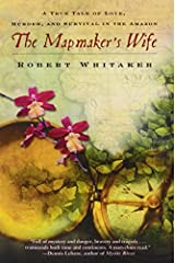 The Mapmaker's Wife: A True Tale of Love, Murder, and Survival in the Amazon by Robert Whitaker (2004-12-28) Paperback