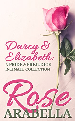 Darcy and Elizabeth: a Pride and Prejudice Intimate Collection