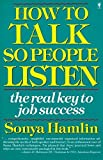 img - for How to Talk So People Listen: The Real Key to Job Success by Sonya Hamlin (1989-02-08) book / textbook / text book