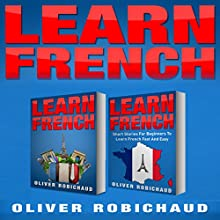 Learn French: 2 Books in 1! Short Stories for Beginners to Learn French Quickly and Easily and a Fast and Easy Guide for Beginners to Learn Conversational French Audiobook by Oliver Robichaud Narrated by John Fiore