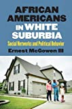 "Ernest McGowen III, ""African Americans in White Suburbia: Social Networks and Political Behavior"" (UP of Kansas 2017)"