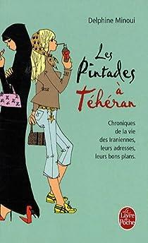 Les pintades à Téhéran : Chroniques de la vie des Iraniennes, leurs adresses, leurs bons plans par Minoui