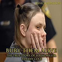 Bury Them Alive: The True Story of Serial Killer Tiffany Cole Audiobook by Jessica Winston Narrated by Scott ODell