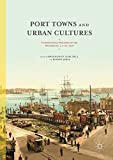 img - for Port Towns and Urban Cultures: International Histories of the Waterfront, c.1700 2000 book / textbook / text book