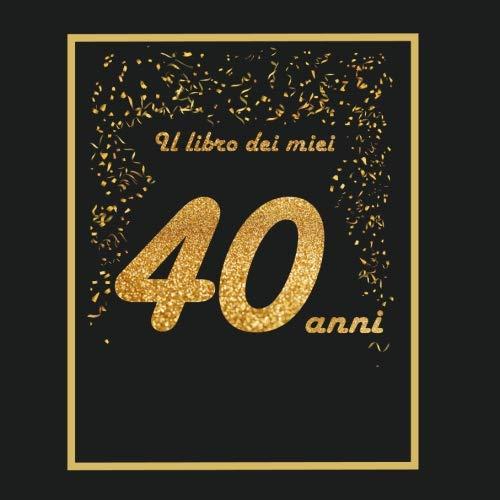 Auguri Di Buon Compleanno 76 Anni.Il Libro Dei Miei 40 Anni 21x21cm 75 Pagine Biglietti D