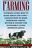 img - for Farming: Ultimate Guide How To Raise Sheep And Cows + Lessons How To Make Homemade Cheese, Butter & Yogurt For Sustainble Living (Homesteading) book / textbook / text book