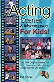 Acting Scenes & Monologues For Kids!: Original Scenes and Monologues Combined Into One Very Special Book!