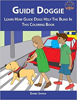Guide Doggie Learn How Dogs Help The Blind In This Coloring Book Daniel Saynuk 9780985934606 Amazon Books