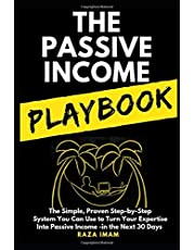The Passive Income Playbook: The Simple, Proven, Step-by-Step System You Can Use to Make $500 to $2500 per Month of Passive Income in the Next 30 Days