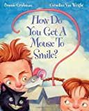 How Do You Get a Mouse to Smile?, Bonnie Grubman, 1595721673