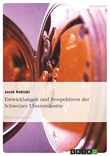 Entwicklungen und Perspektiven der Schweizer Uhrenindustrie (German Edition)