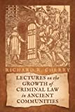 Lectures on the Growth of Criminal Law in Ancient Communities, Richard R. Cherry, 1616192682