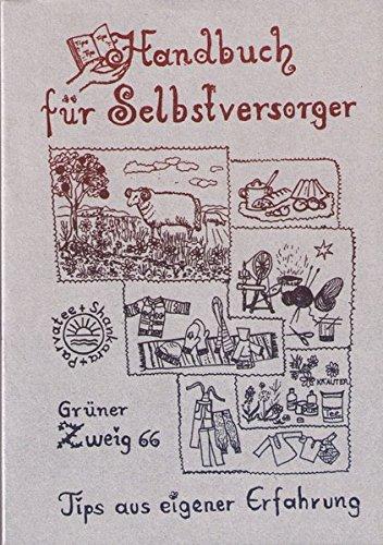 Handbuch für Selbstversorger: Tips aus eigener Erfahrung