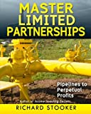 """Master Limited Partnerships: High Yield, Ever Growing Oil """"Stocks"""" Income Investing for a Secure, Worry Free and Comfortable Retirement"""