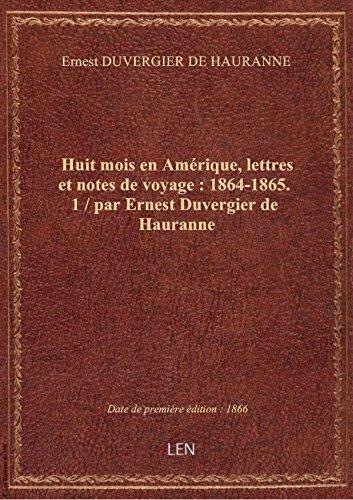 Huit mois en Amérique, lettres et notes de voyage : 1864-1865. 1 / par Ernest Duvergier de Hauranne