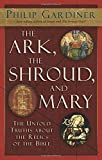The Ark, The Shroud, and Mary: The Untold Truths