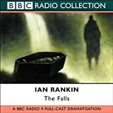 The Falls (Dramatized): Inspector Rebus, Book 12 (Dramatised) Performance by Ian Rankin Narrated by full cast