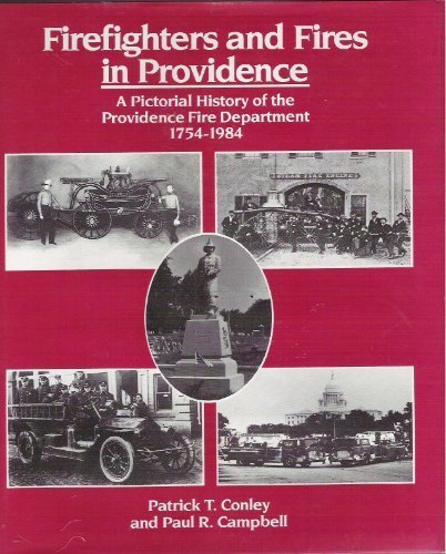 Firefighters and Fires in Providence: A Practical History of Providence Fire Department by Patrick T. Conley - Mall Providence Island Rhode