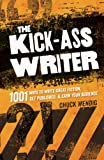 Image of The Kick-Ass Writer: 1001 Ways to Write Great Fiction, Get Published, and Earn Your Audience