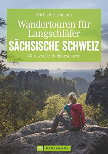 Wandertouren für Langschläfer Sächsische Schweiz: Auf 30 erlebnisreichen Halbtagstouren durch das Elbsandsteingebirge (Erlebnis Wandern) Taschenbuch – 23. März 2016 Michael Kleemann Bruckmann 3765482706 Deutschland