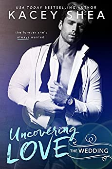 Uncovering Love: The Wedding (An Uncovering Love Novel) by [Shea, Kacey]