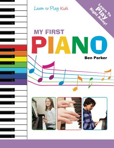 My First Piano: Learn To Play: Kids (Keyboard To Learn Kids Play For)