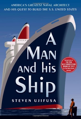 A Man and His Ship: America's Greatest Naval Architect and His Quest to Build the S.S. United States by Steven Ujifusa (2013-06-04)