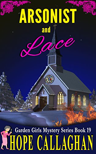 Arsonist and Lace: A Garden Girls Cozy Mystery (Garden Girls Christian Cozy Mystery Series Book 19) cover