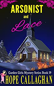 Arsonist and Lace: A Garden Girls Cozy Mystery (Garden Girls Christian Cozy Mystery Series Book 19)