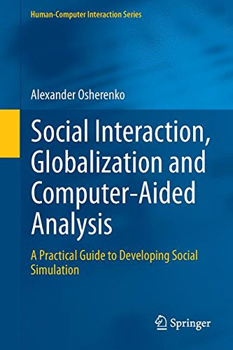 Social Interaction, Globalization and Computer-Aided Analysis: A Practical Guide to Developing Social Simulation (Human–Computer Interaction Series)