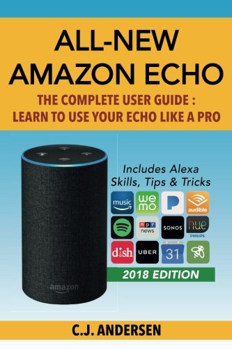 All-New Amazon Echo - The Complete User Guide: Learn to Use Your Echo Like A Pro (Alexa & Echo Setup and Tips)