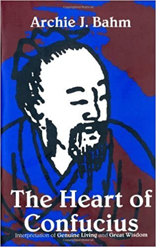 The Heart of Confucius: Interpretations of Genuine Living and Great Wisdom by Archie J. Bahm (1993-02-03)