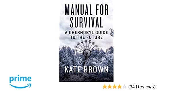Amazon com: Manual for Survival: A Chernobyl Guide to the