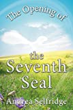 opening the 7th seal - The Opening of the Seventh Seal (First of the Trilogy: The Unveiling Book 1)